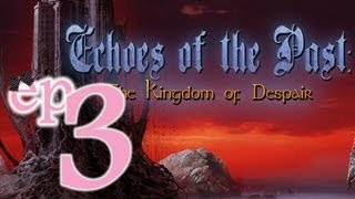Echoes of the Past 5: The Kingdom of Despair - Ep3 - w/Wardfire