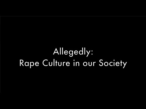 Allegedly: Rape Culture in Our Society (We Give Consent)