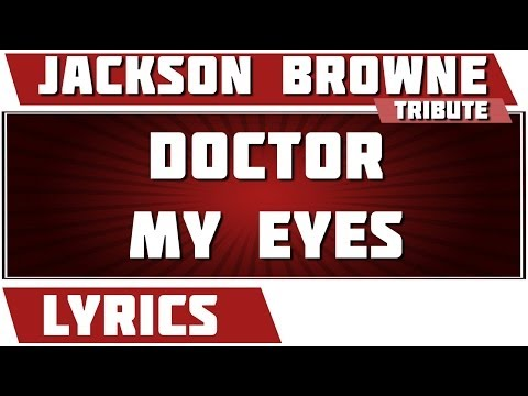 Doctor My Eyes - Jackson Browne tribute - Lyrics