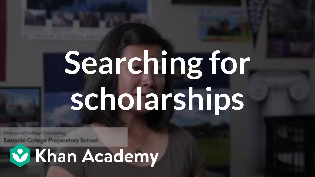 Searching for scholarships (video) | Khan Academy