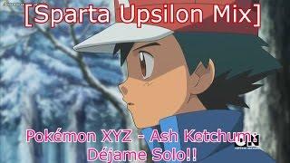 [Filler] [Sparta Upsilon Mix] Pokémon XYZ - Ash Ketchum: DÃ...