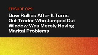 Dow Rallies After Learning Trader Who Jumped Out Window Had Marital Problems   The Topical   Ep 29