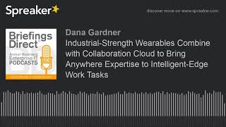 Industrial-Strength Wearables Combine with Collaboration Cloud to Bring Anywhere Expertise to Intell