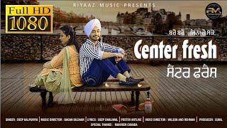 Center Fresh -(Full HD) - Deep Balpuriya New Punjabi Song 2019