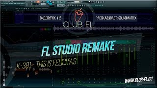 K-391 - This Is Felicitas (SoundMatrix FL Studio Remake)+Flp