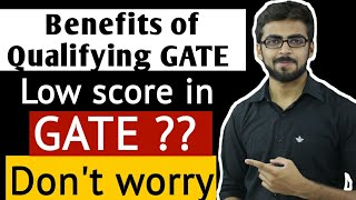 """Benefits of Qualifying GATE """"Low score in GATE"""" ?? 