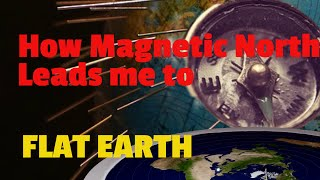 How Magnetic North leads me to Flat Earth