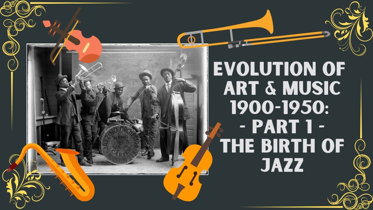 Evolution Of Art & Music 1900 - 1950: Part 1: The Birth Of Jazz - YouTube