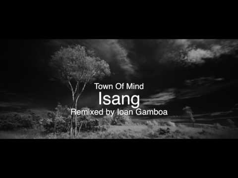 Preview Town Of Mind - ISANG II (Ioan Gamboa Remix)
