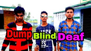 Action not action- dump  blind deaf comady
