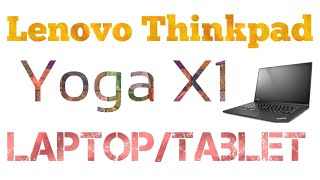 Lenovo ThinkPad Yoga X1 Laptop cum Tablet Review.