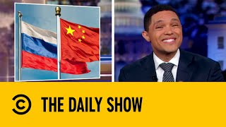 Russia and China's Playdate Scares Donald Trump | The Daily Show with Trevor Noah