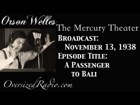 The Mercury Theater on the Air with Orson Welles Radio Show 1938-11-13 Episode: A Passenger to Bali