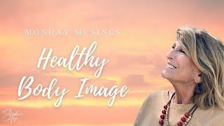 Monday Musings  - Body Image