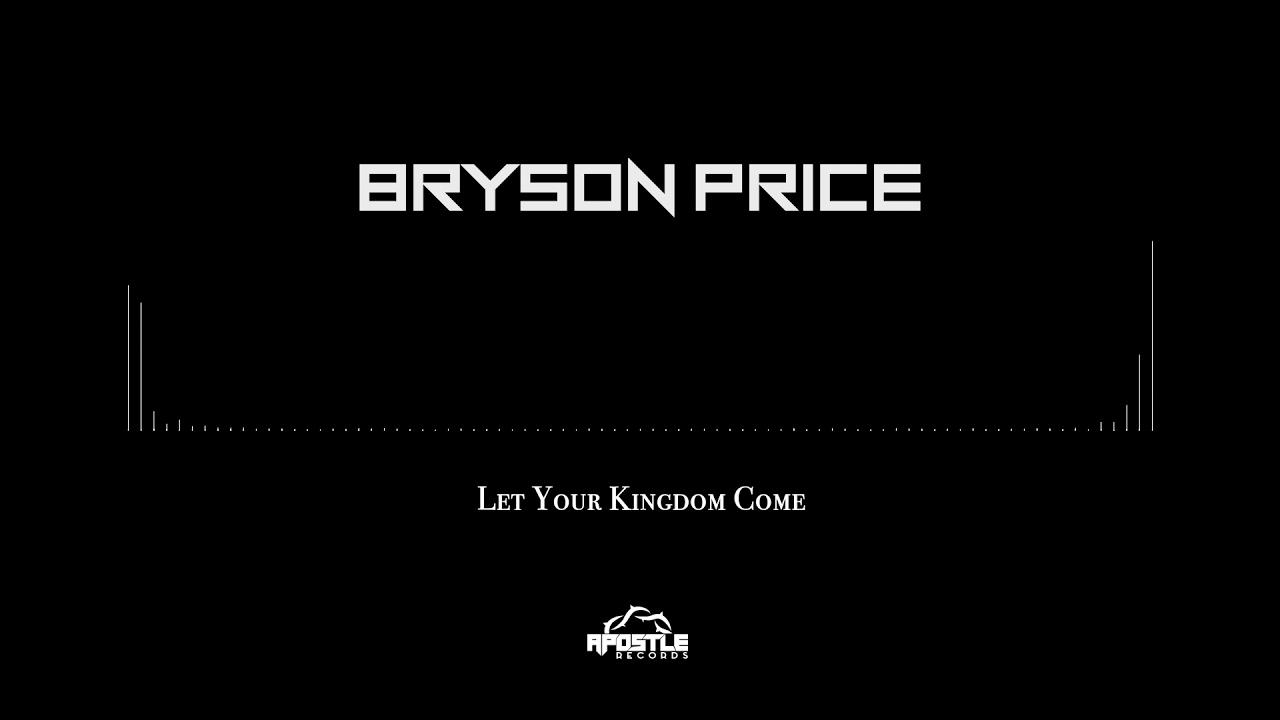 [APOSTLE RECORDS] Bryson Price - Let Your Kingdom Come (feat. Princeton Marcellis)