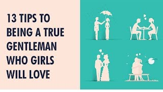 13 Tips To Being A True Gentleman Who Girls Will Love | Rules Of Relationship
