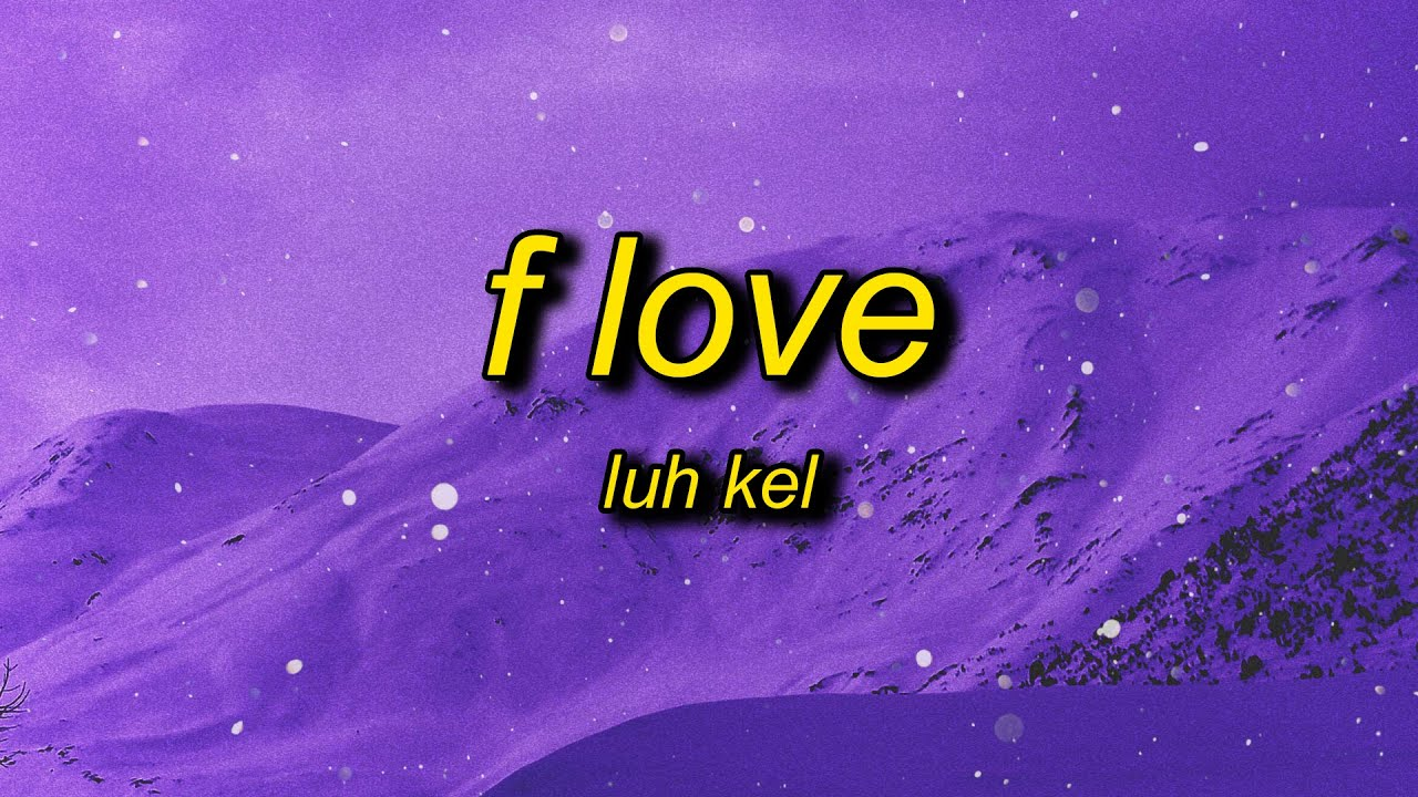 Luh Kel - F Love (Lyrics)