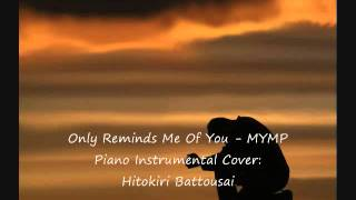Only Reminds Me Of You - MYMP (Piano Instrumental Cover)