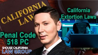 California Extortion Laws | Penal Code 518 PC