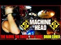 MACHINE HEAD - The Blood,The Sweat,The Tears - DRUM COVER MULTI-ANGLE by FRANKY COSTANZA