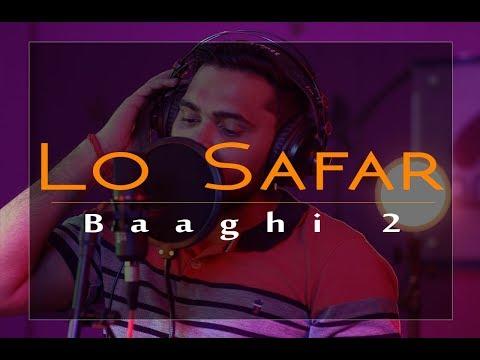 Lo Safar cover song   Baaghi 2   Unplugged   Rakesh Pandey   Amit Bhadoria