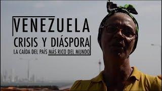 VENEZUELA: CRISIS Y DIÁSPORA | LA CAÍDA EN PICADO DEL PAÍS MÁS RICO DEL MUNDO