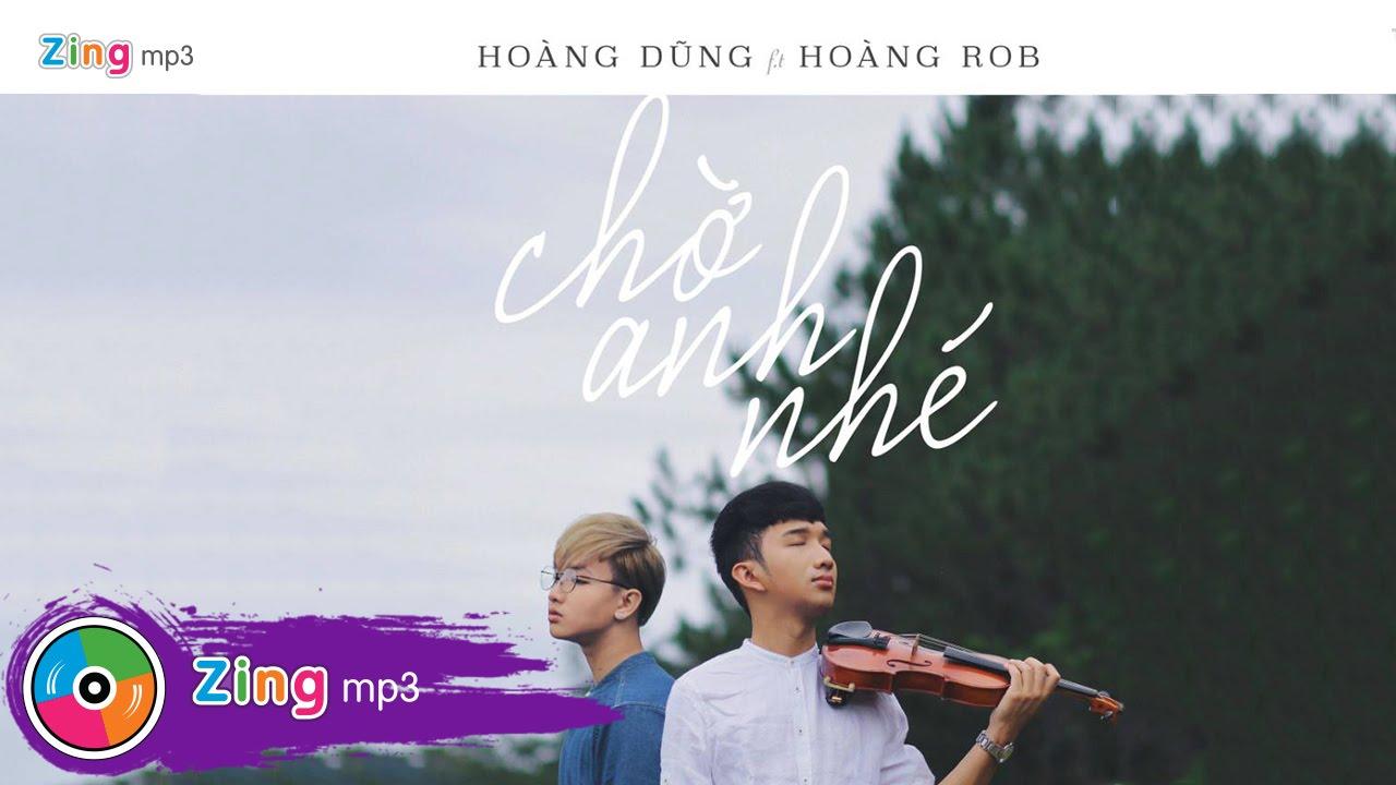 Chờ Anh Nhé - Nguyễn Hoàng Dũng Ft. Hoàng Rob (Album)