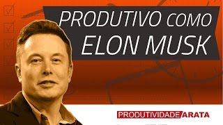 Como ser produtivo como Elon Musk   Produtividade Arata 29