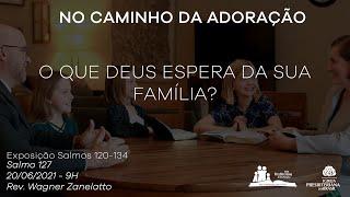 Culto Dominical - O Que Deus Espera da Sua Família? - Rev. Wagner Zanelatto