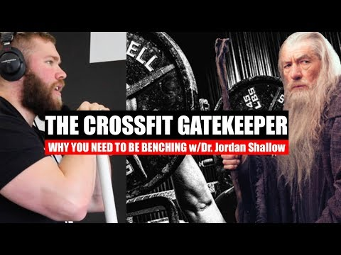 The Crossfit GATEKEEPER - Why you NEED to be Benching (w/Dr. Jordan Shallow aka. @the_muscle_doc)