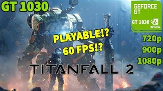 Titanfall 2 on GT 1030 - 720p - 900p - 1080p