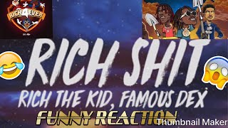 RICH THE KID amp FAMOUS DEX RICH SHIT RICH FOREVER 4 FUNNY REACTION!!