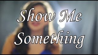 Show Me Something MV