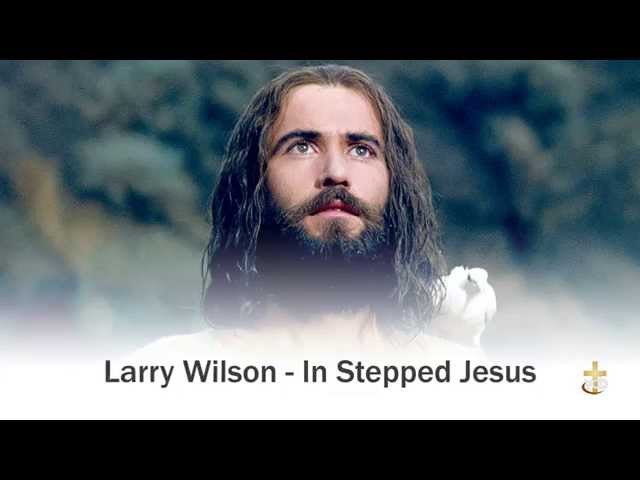 Larry Wilson - In Stepped Jesus