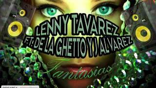 Lenny Tavarez Ft. De La Ghetto Y J Alvarez - Fantasias (Dj Cristian Villa)