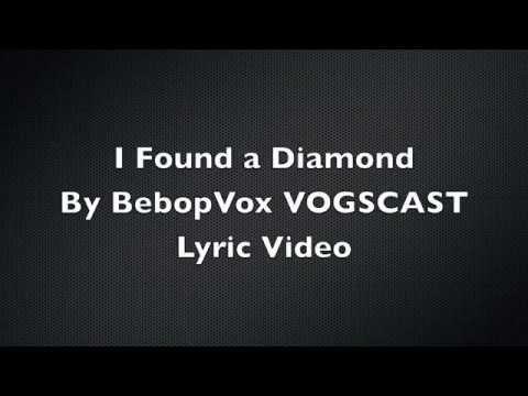 I found a diamond by BebopVox VOGSCAST - Lyric video