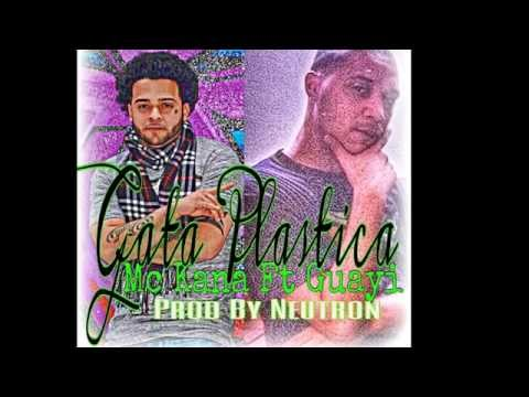 Mc Kana ft Guayi (Gata Plastica) prod by...