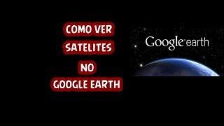 como ver satélites em tempo real no google earth