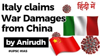 Italy claims WAR DAMAGE from China, Impact of Covid 19 on China Italy Relations Current Affairs 2020