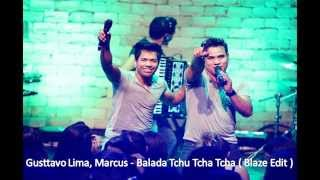 Gusttavo Lima, Marcus - Balada Tchu Tcha Tcha ( Blaze Edit )