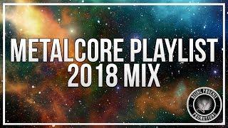Metalcore Playlist | 2018 Mix