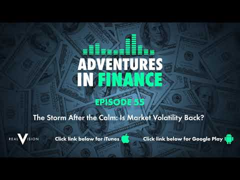 Adventures in Finance Ep 55: The Storm After The Calm - Is Market Volatility Back?