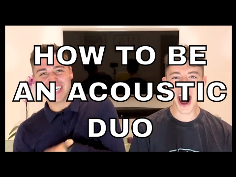 HOW TO BE AN ACOUSTIC DUO - Jack and Joel