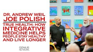 True Health: How Integrative Medicine Helps People Stay Healthy and Live Longer With Dr. Andrew Weil