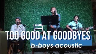 TOO GOOD AT GOODBYES - Sam Smith (BBOYS acoustic cover)