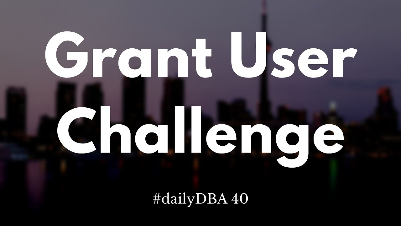 Grant User Challenge | #daily DBA 40