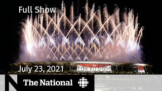 CBC News: The National   Tokyo 2020 kicks off, Breakthrough COVID cases, Operation Butterfly