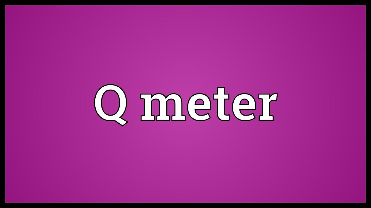 Q meter meaning youtube q meter meaning ccuart Choice Image