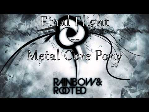 Metal Core Pony - Final Flight [Rainbow & Rooted]