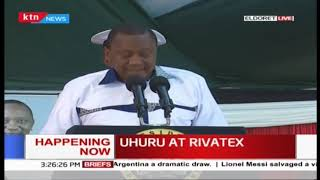 President Uhuru's Speech during the commissioning of  Rivatex Factory in Eldoret